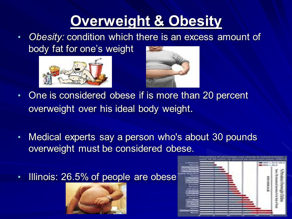 Overweight & Obesity Obesity: condition which there is an excess amount of body fat for one's weight Obesity: condition which there is an excess amount of body fat for one's weight One is considered obese if is more than 20 percent overweight over his ideal body weight.