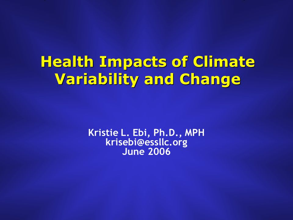Health Impacts of Climate Variability and Change Kristie L.