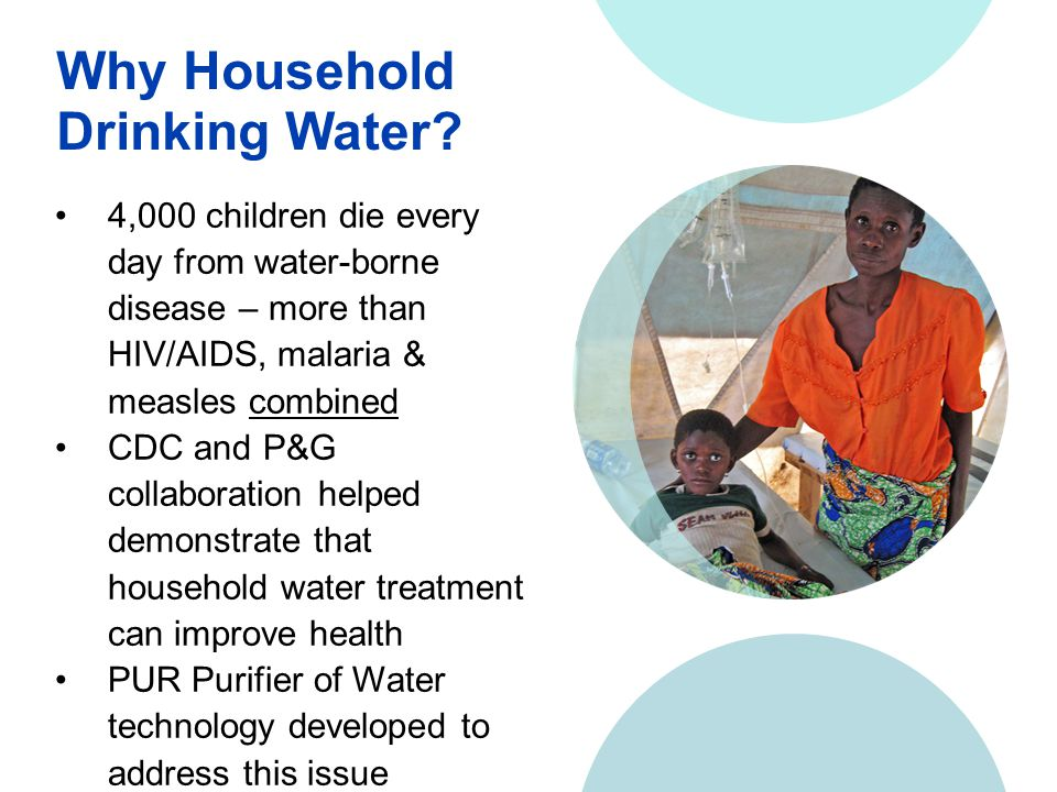 Studies in Guatemala identified an unmet need P&G and CDC Collaboration Consumers desired visual signal that water is being cleaned Technical need for improved effectiveness in highly turbid waters