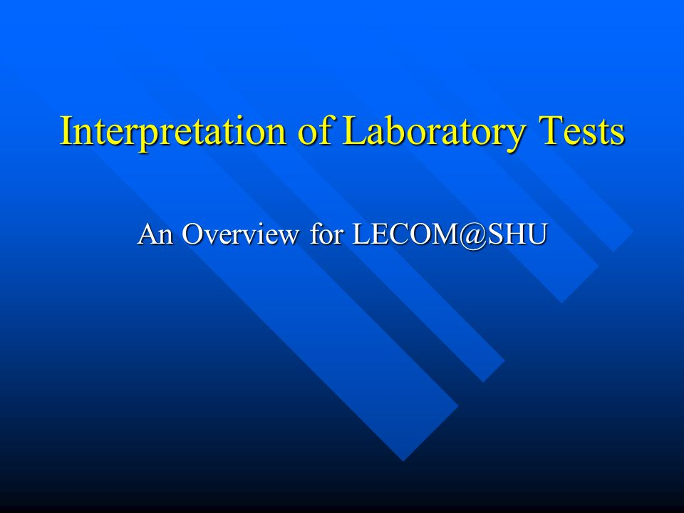 Interpretation of Laboratory Tests An Overview for LECOM@SHU