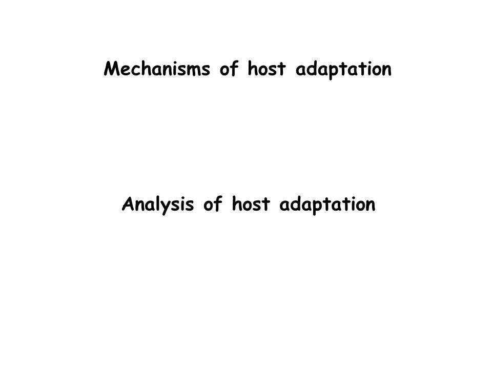 Mechanisms of host adaptation Analysis of host adaptation