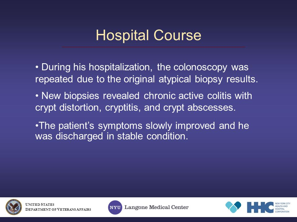 Hospital Course U NITED S TATES D EPARTMENT OF V ETERANS A FFAIRS During his hospitalization, the colonoscopy was repeated due to the original atypical biopsy results.