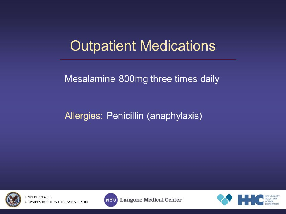 Outpatient Medications U NITED S TATES D EPARTMENT OF V ETERANS A FFAIRS Mesalamine 800mg three times daily Allergies: Penicillin (anaphylaxis)