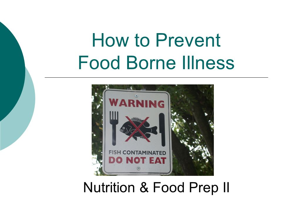 How to Prevent Food Borne Illness Nutrition & Food Prep II