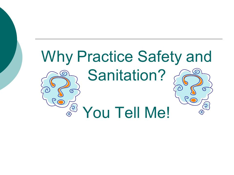 Why Practice Safety and Sanitation? You Tell Me!