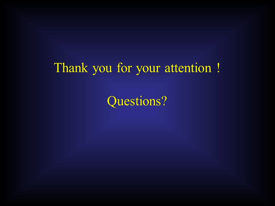 Thank you for your attention ! Questions? Thank you for your attention ! Questions?