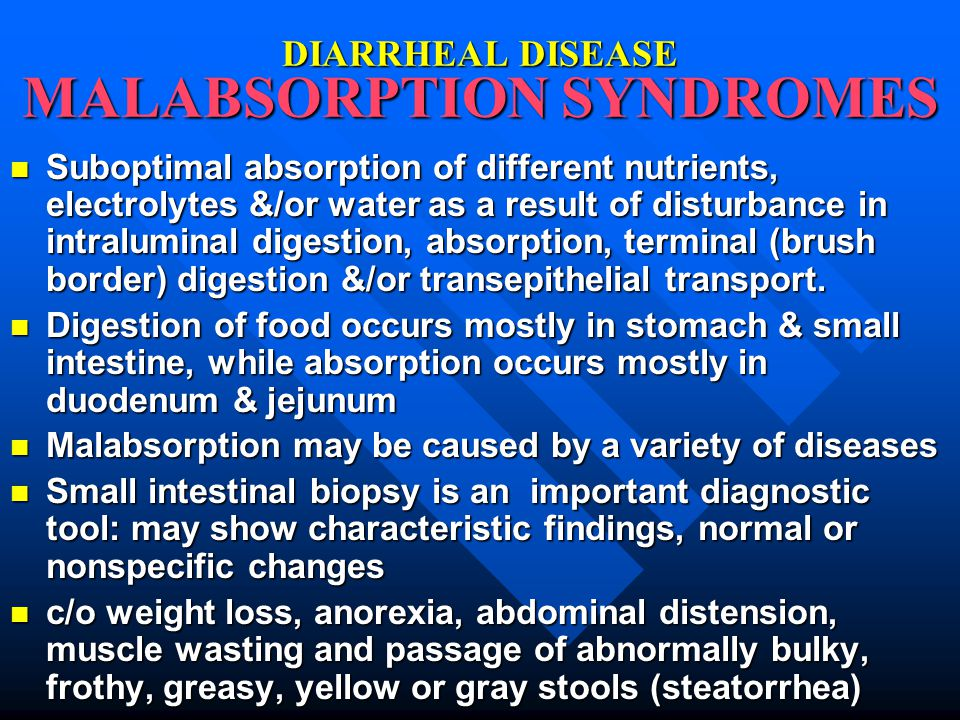 DIARRHEAL DISEASE MALABSORPT‏ION SYNDROMES Suboptimal absorption of different nutrients, electrolytes &/or water as a result of disturbance in intraluminal digestion, absorption, terminal (brush border) digestion &/or transepithelial transport.
