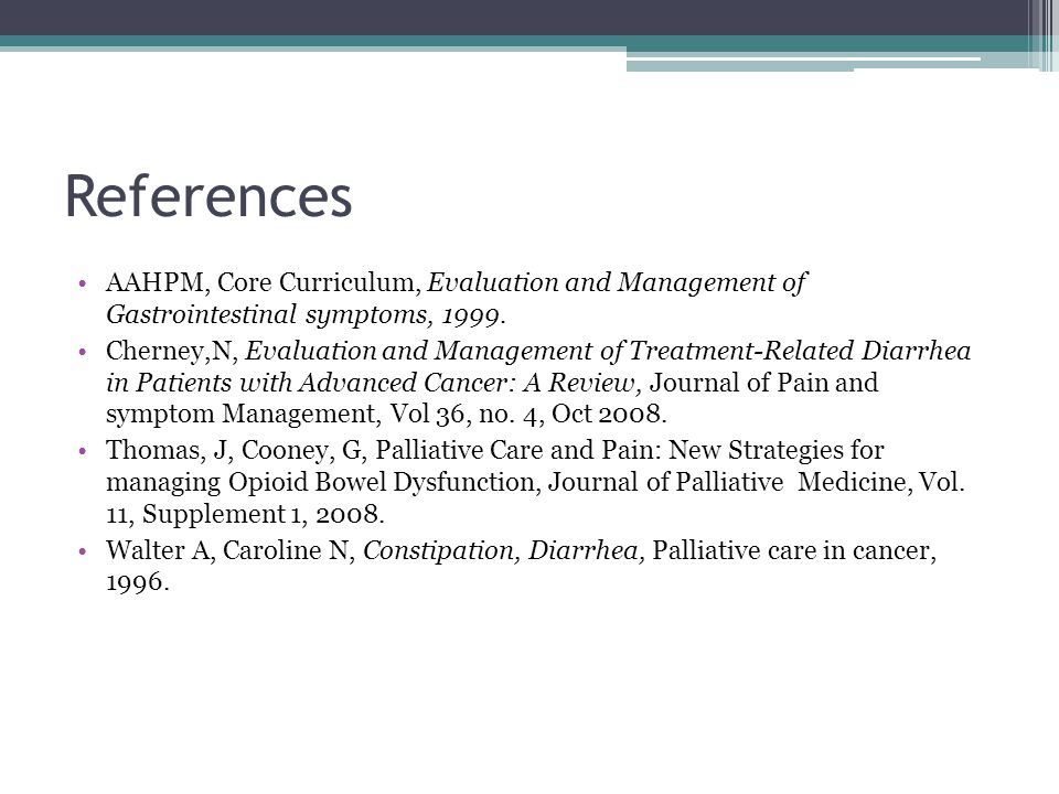 References AAHPM, Core Curriculum, Evaluation and Management of Gastrointestinal symptoms, 1999.