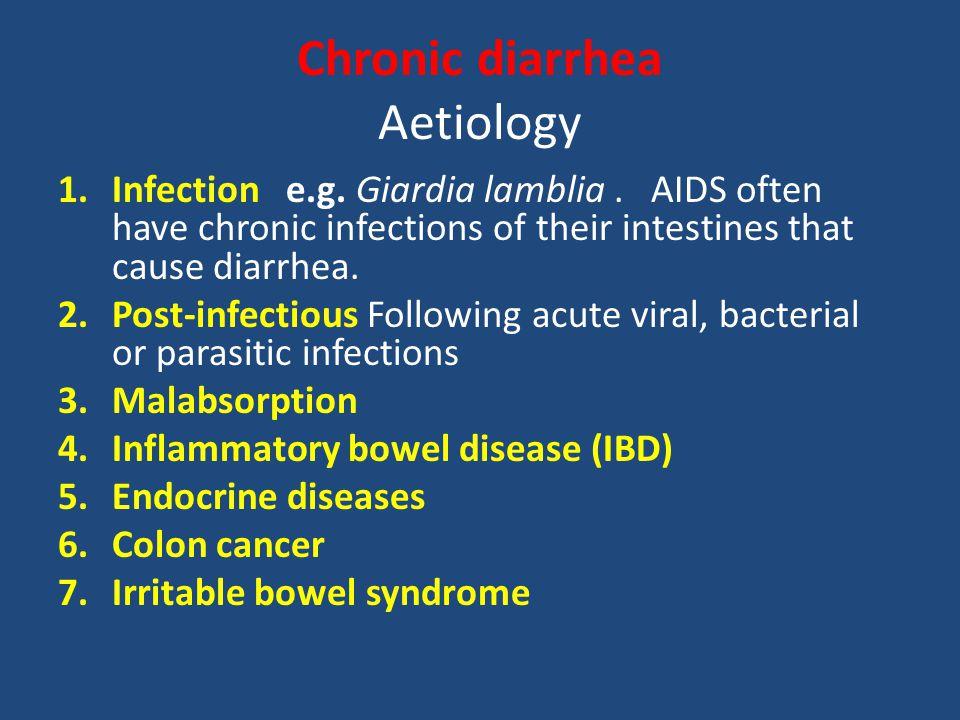 Chronic diarrhea Aetiology 1.Infection e.g. Giardia lamblia.