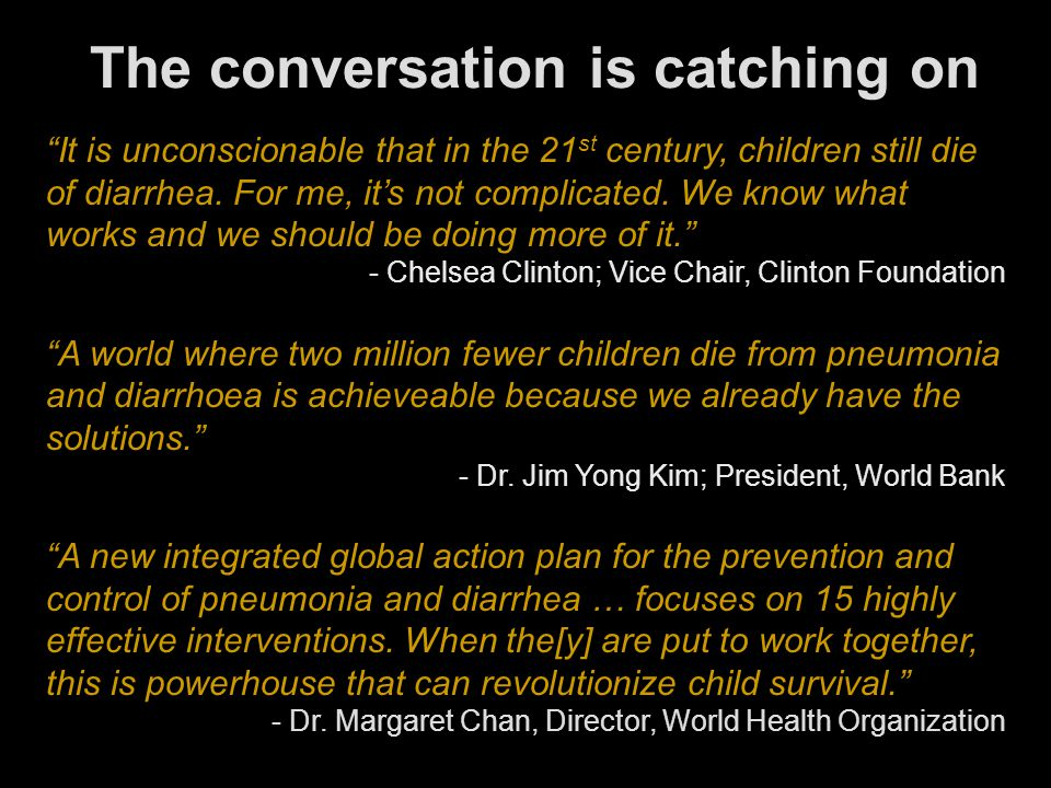 The conversation is catching on It is unconscionable that in the 21 st century, children still die of diarrhea.