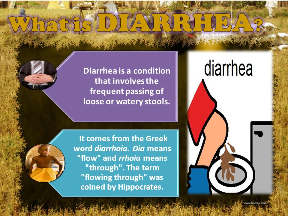 Diarrhea is manifested by the passage of fluid stools due to the effects of toxic matter and other infectious substances that have been ingested into the digestive system.