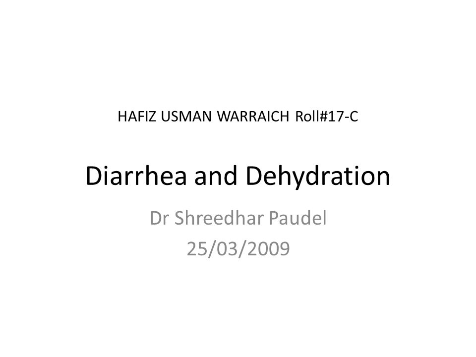 HAFIZ USMAN WARRAICH Roll#17-C Diarrhea and Dehydration Dr Shreedhar Paudel 25/03/2009