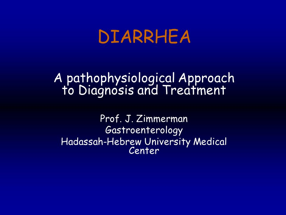 DIARRHEA A pathophysiological Approach to Diagnosis and Treatment Prof.