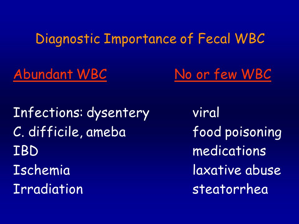 Diagnostic Importance of Fecal WBC Abundant WBC No or few WBC Infections: dysenteryviral C.