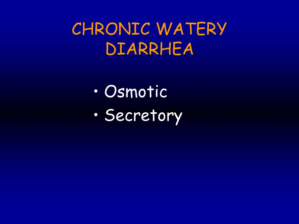 CHRONIC WATERY DIARRHEA Osmotic Secretory