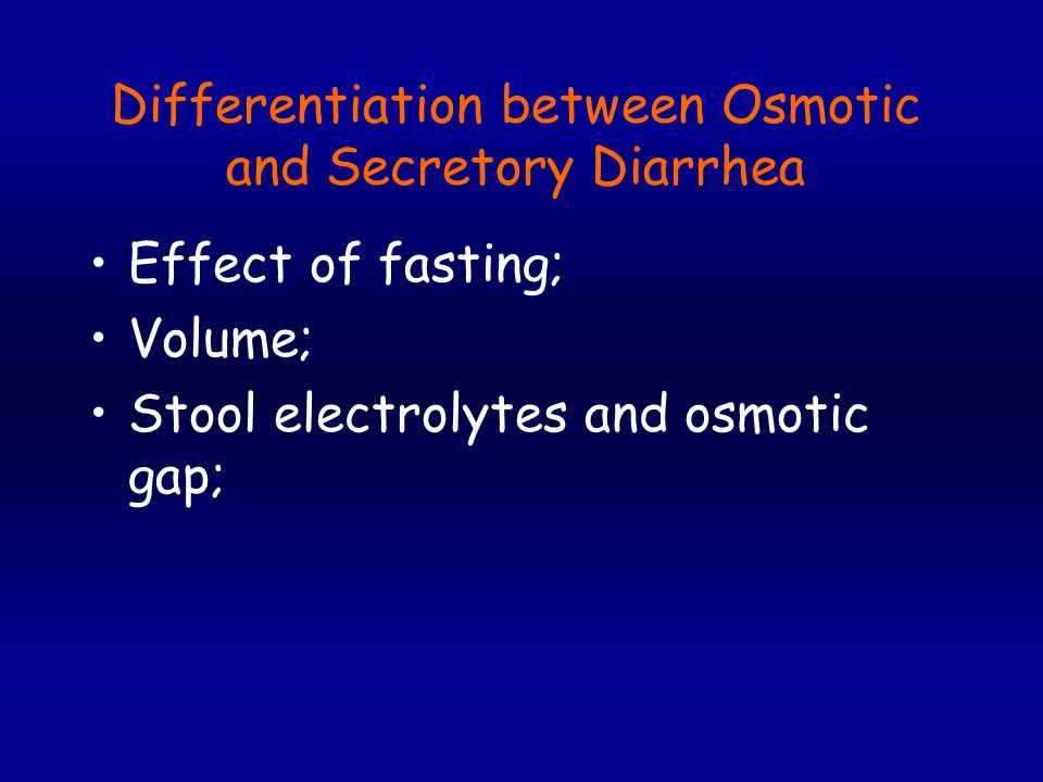 Differentiation between Osmotic and Secretory Diarrhea Effect of fasting; Volume; Stool electrolytes and osmotic gap;