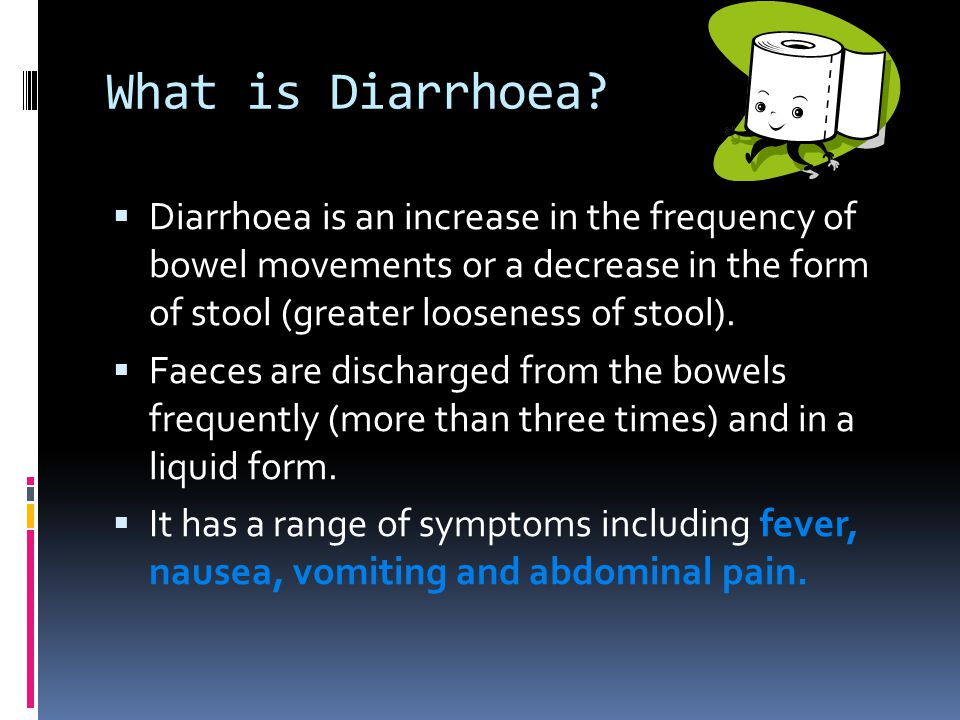 What is Diarrhoea.