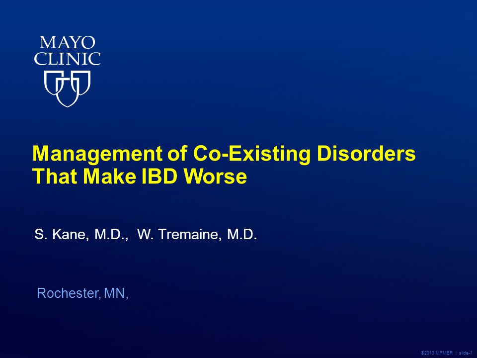 ©2013 MFMER | slide-1 Management of Co-Existing Disorders That Make IBD Worse S. Kane, M.D., W. Tremaine, M.D. Rochester, MN,