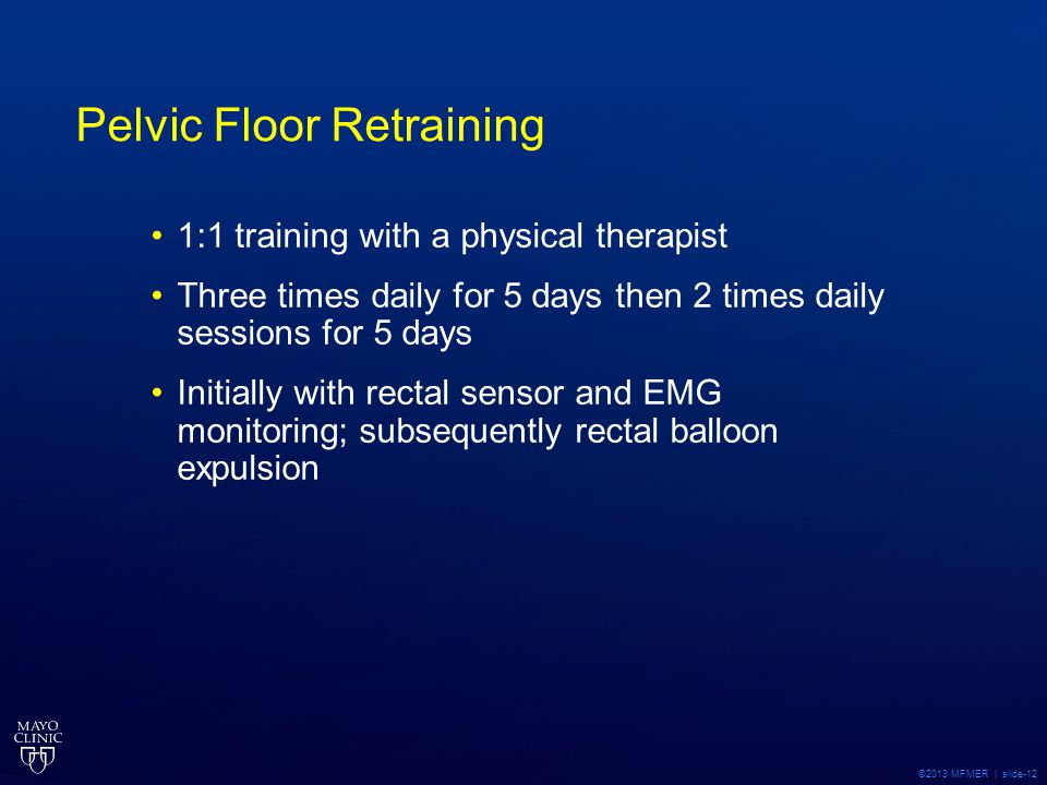©2013 MFMER | slide-12 Pelvic Floor Retraining 1:1 training with a physical therapist Three times daily for 5 days then 2 times daily sessions for 5 d