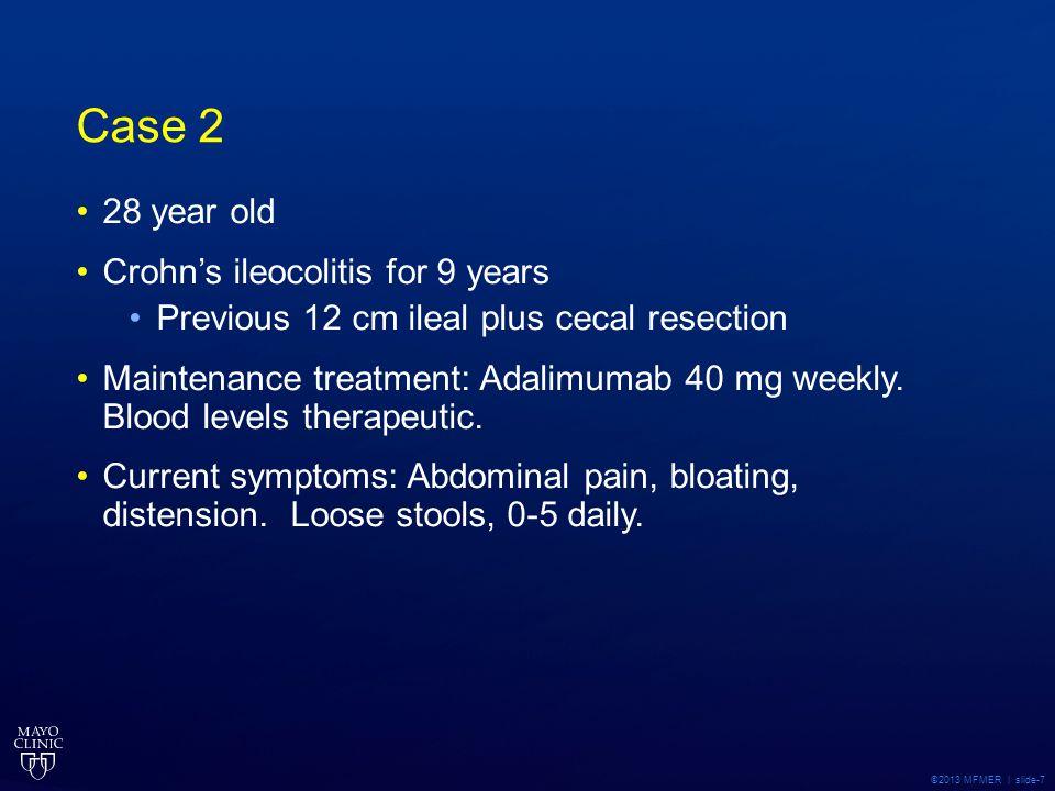 ©2013 MFMER | slide-7 Case 2 28 year old Crohn's ileocolitis for 9 years Previous 12 cm ileal plus cecal resection Maintenance treatment: Adalimumab 4