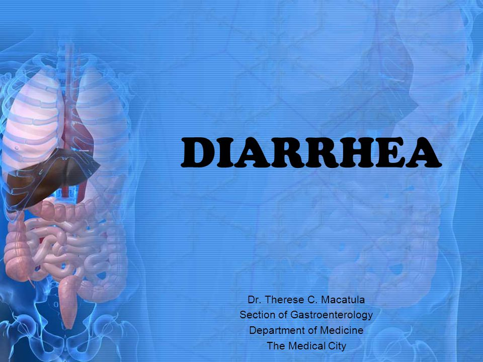 DIARRHEA Dr. Therese C. Macatula Section of Gastroenterology Department of Medicine The Medical City
