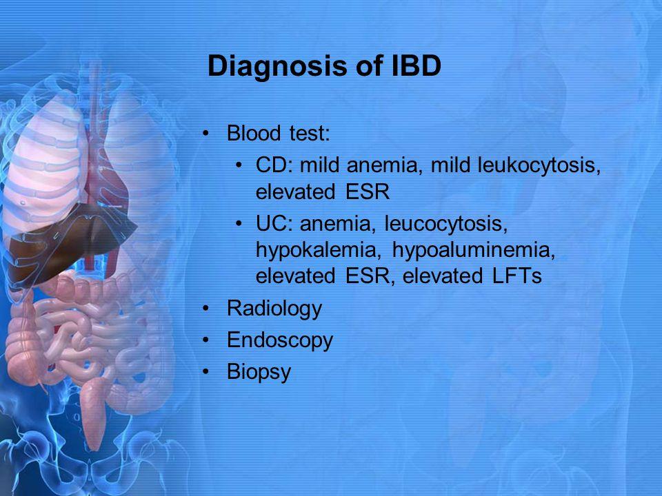 Diagnosis of IBD Blood test: CD: mild anemia, mild leukocytosis, elevated ESR UC: anemia, leucocytosis, hypokalemia, hypoaluminemia, elevated ESR, ele