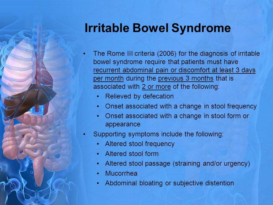 Irritable Bowel Syndrome The Rome III criteria (2006) for the diagnosis of irritable bowel syndrome require that patients must have recurrent abdomina