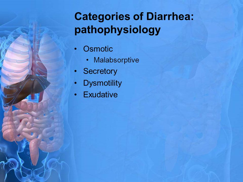 Categories of Diarrhea: pathophysiology Osmotic Malabsorptive Secretory Dysmotility Exudative