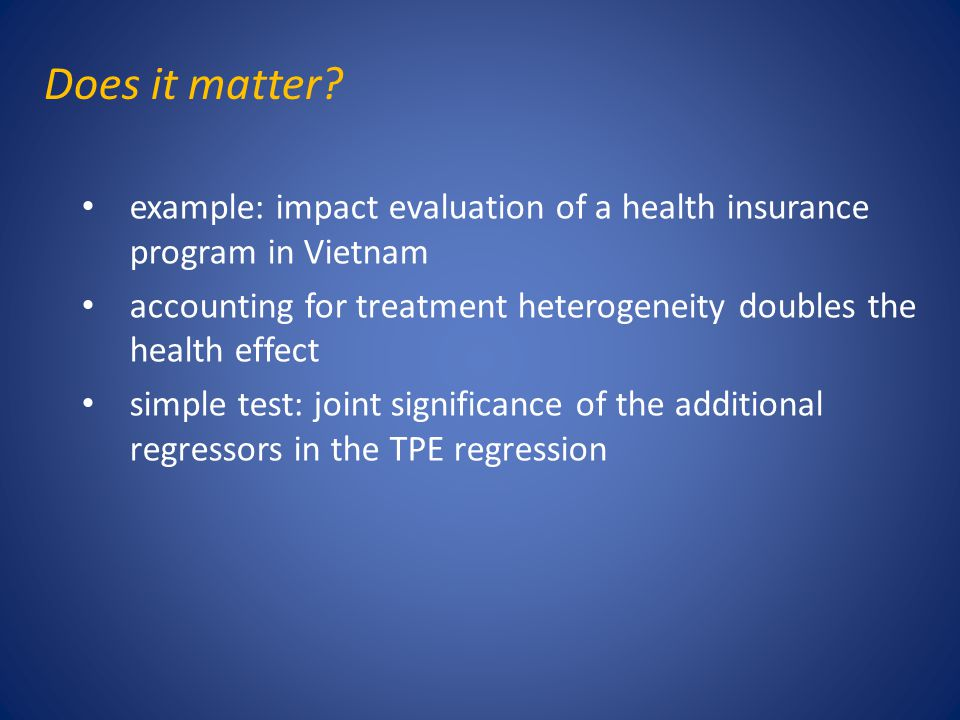 Does it matter? example: impact evaluation of a health insurance program in Vietnam accounting for treatment heterogeneity doubles the health effect s
