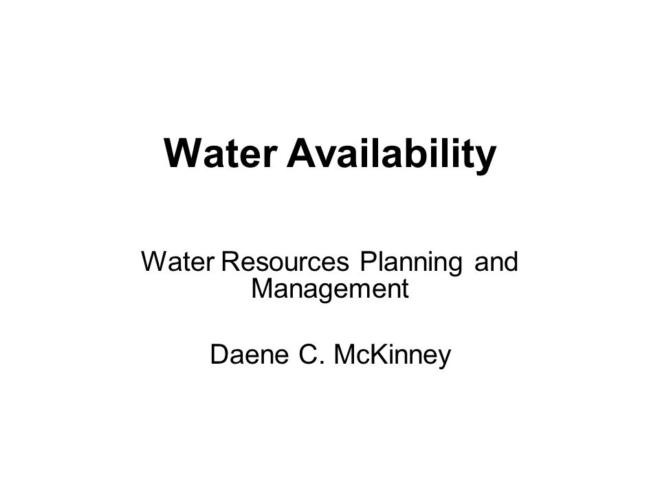 Water Resources Planning and Management Daene C. McKinney Water Availability