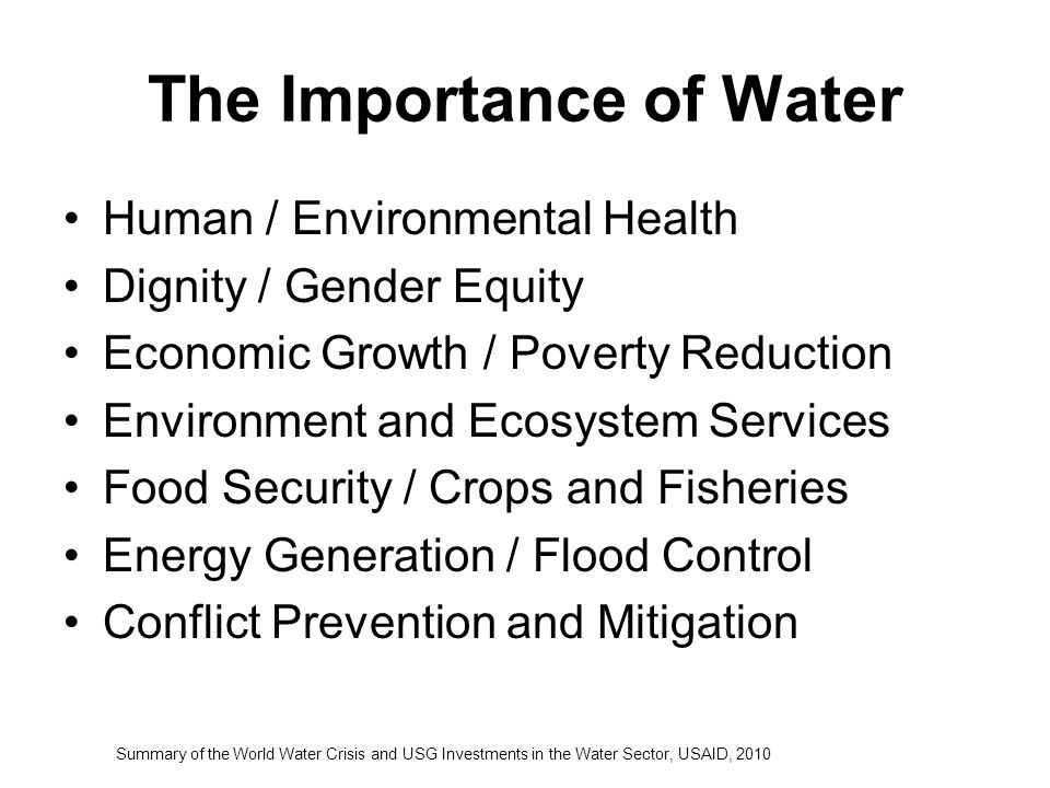 The Importance of Water Human / Environmental Health Dignity / Gender Equity Economic Growth / Poverty Reduction Environment and Ecosystem Services Fo