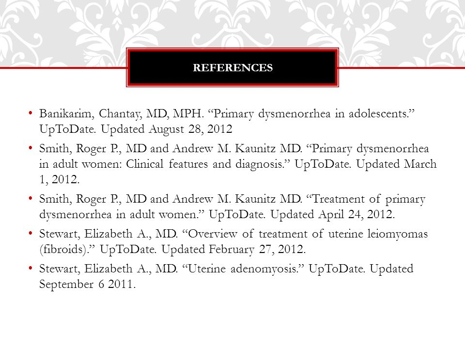 Banikarim, Chantay, MD, MPH. Primary dysmenorrhea in adolescents. UpToDate.