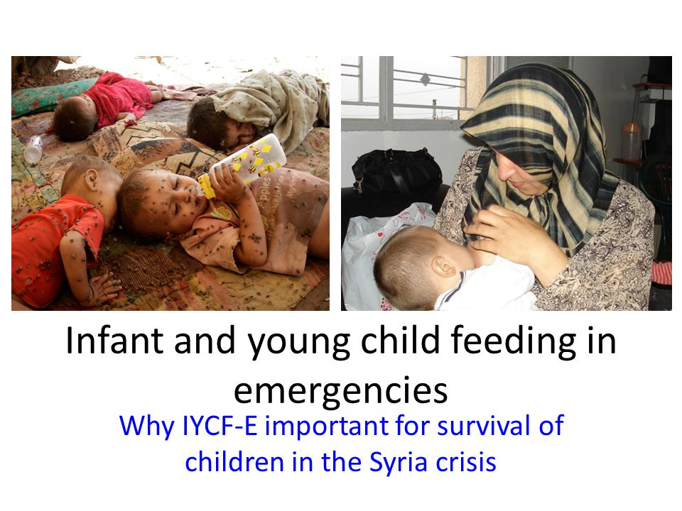 Infant and young child feeding in emergencies Why IYCF-E important for survival of children in the Syria crisis