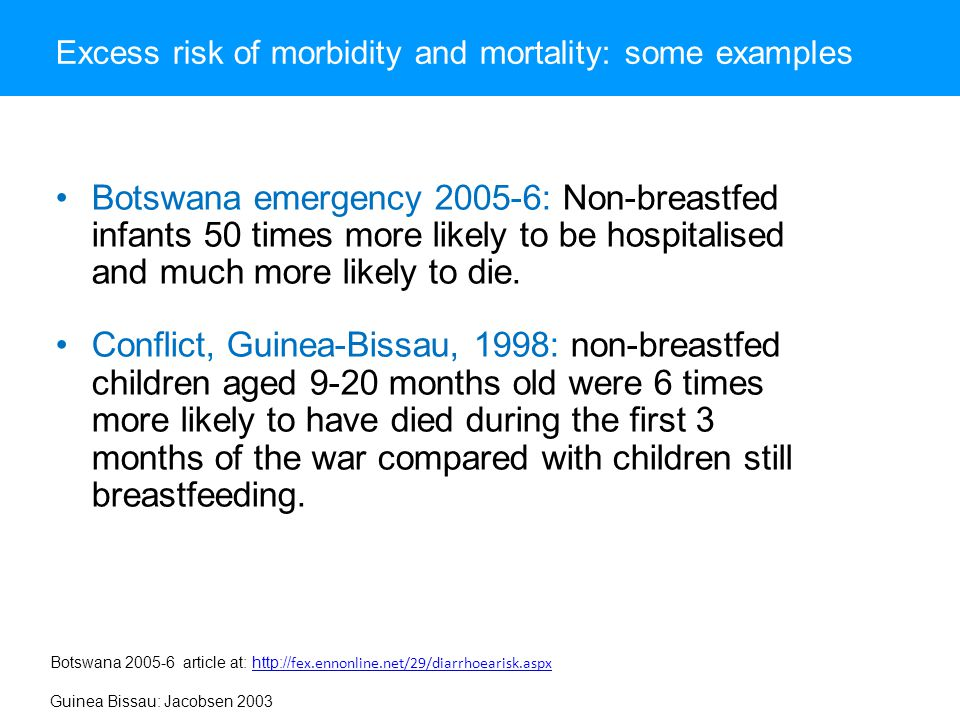 Excess risk of morbidity and mortality: some examples Botswana emergency 2005-6: Non-breastfed infants 50 times more likely to be hospitalised and much more likely to die.