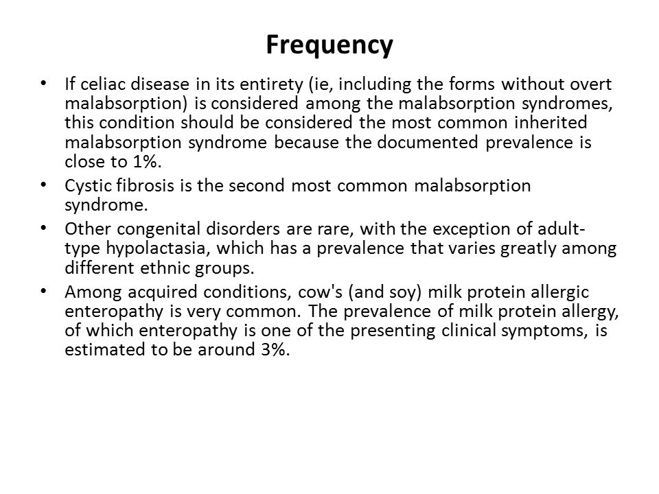 Frequency If celiac disease in its entirety (ie, including the forms without overt malabsorption) is considered among the malabsorption syndromes, thi
