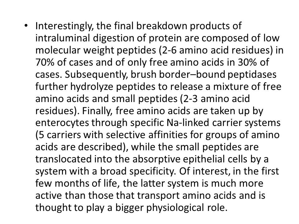 Interestingly, the final breakdown products of intraluminal digestion of protein are composed of low molecular weight peptides (2-6 amino acid residue