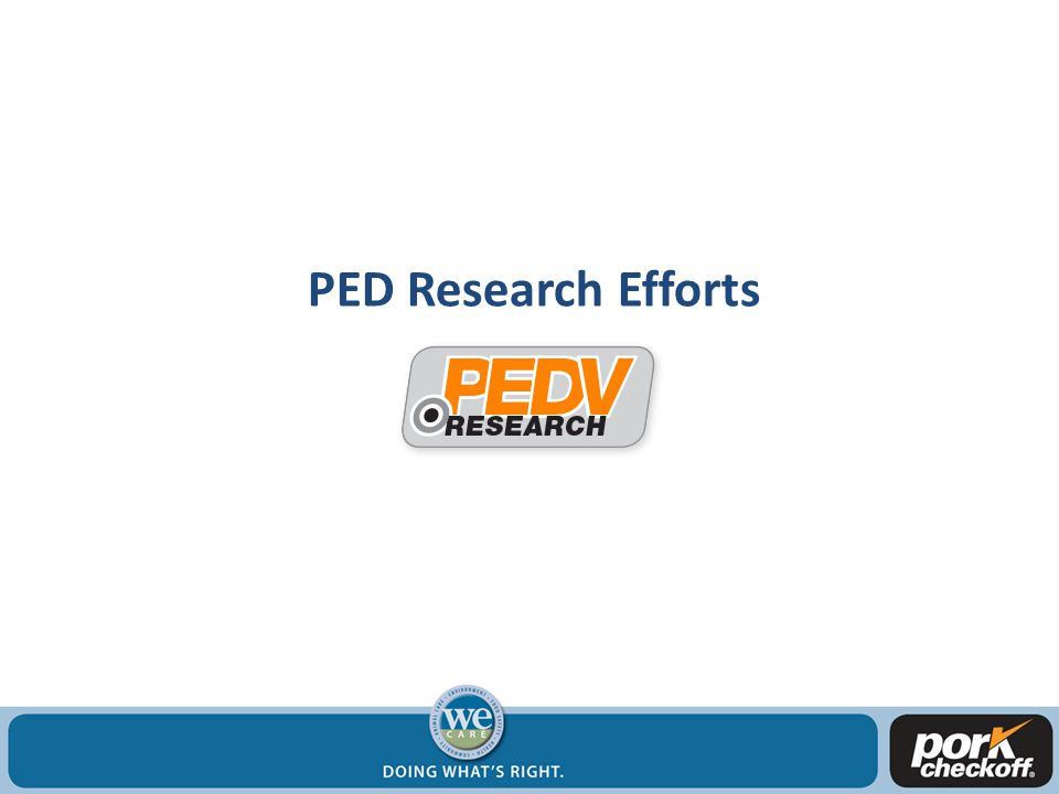 Development of Research Priorities *Swine Health Committee – producers, veterinarians, advisors (university, government, industry) PED Strategic Task Force Input from AASV and NPPC membership State Pork Association input