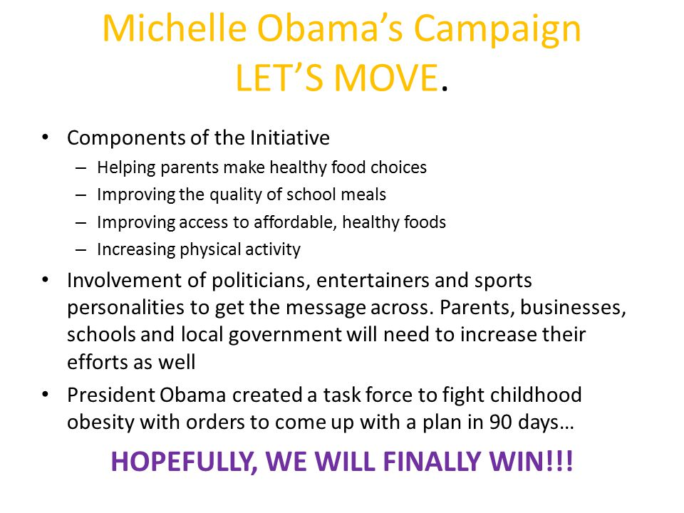 Michelle Obama's Campaign LET'S MOVE. Components of the Initiative – Helping parents make healthy food choices – Improving the quality of school meals