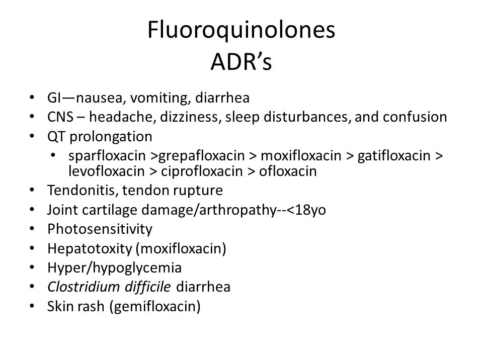 Fluoroquinolones ADR's GI—nausea, vomiting, diarrhea CNS – headache, dizziness, sleep disturbances, and confusion QT prolongation sparfloxacin >grepaf