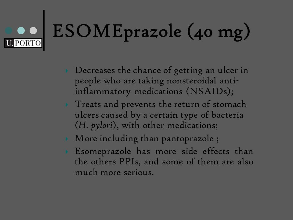 ESOMEprazole (40 mg) Decreases the chance of getting an ulcer in people who are taking nonsteroidal anti- inflammatory medications (NSAIDs); Treats and prevents the return of stomach ulcers caused by a certain type of bacteria ( H.
