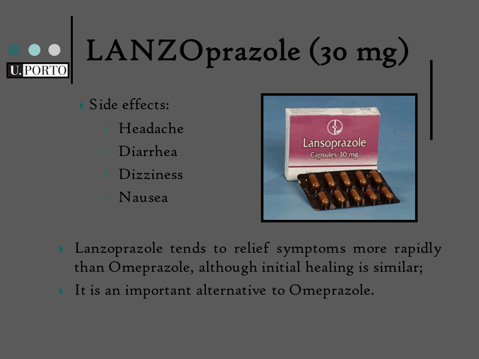 LANZOprazole (30 mg)  Headache  Diarrhea  Dizziness  Nausea Lanzoprazole tends to relief symptoms more rapidly than Omeprazole, although initial healing is similar; It is an important alternative to Omeprazole.