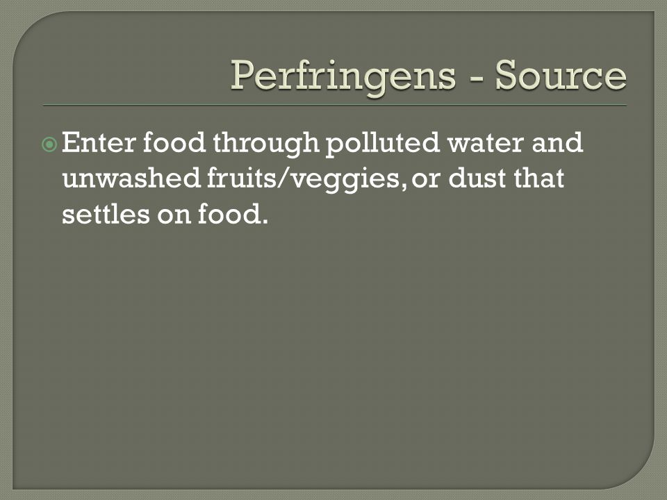 Enter food through polluted water and unwashed fruits/veggies, or dust that settles on food.