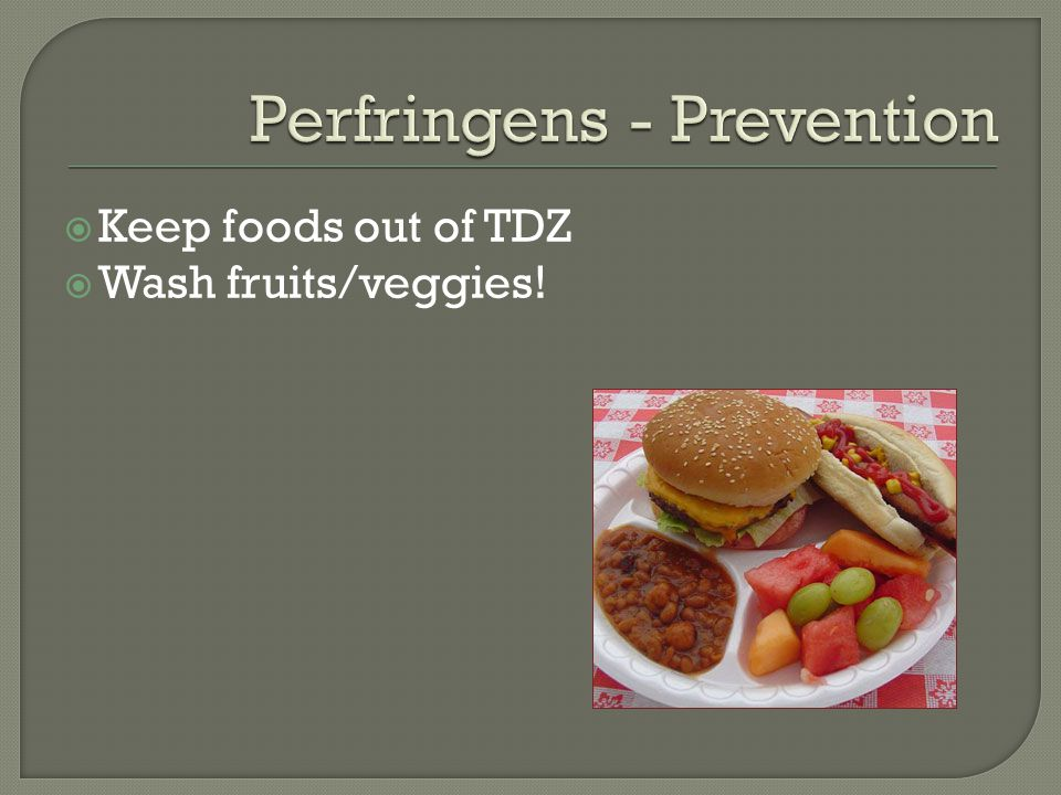  Keep foods out of TDZ  Wash fruits/veggies!