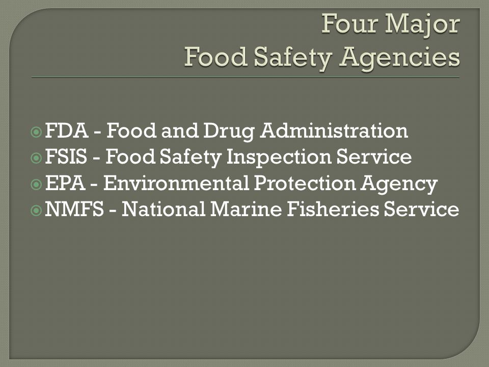  FDA - Food and Drug Administration  FSIS - Food Safety Inspection Service  EPA - Environmental Protection Agency  NMFS - National Marine Fisheries Service