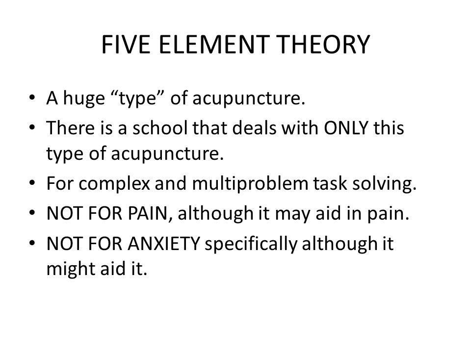 FIVE ELEMENT THEORY A huge type of acupuncture.