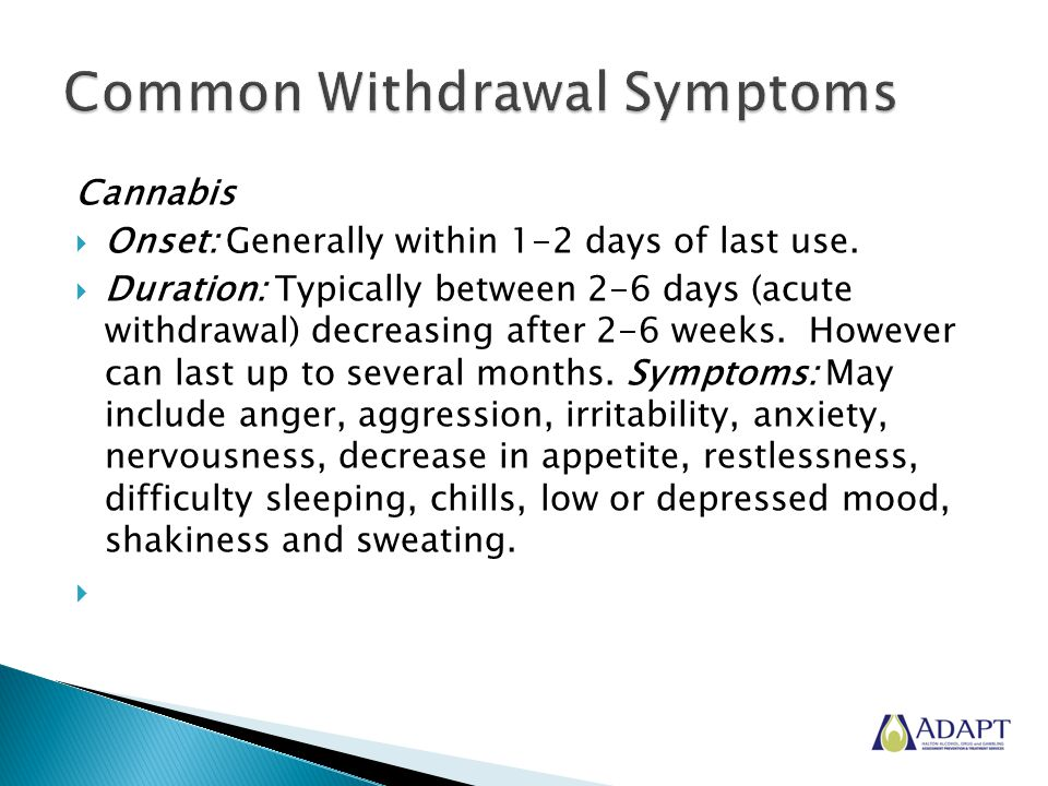 Cannabis  Onset: Generally within 1-2 days of last use.