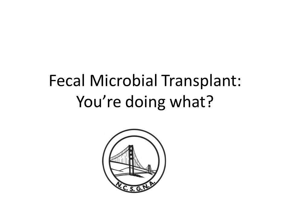 Fecal Microbial Transplant: You're doing what
