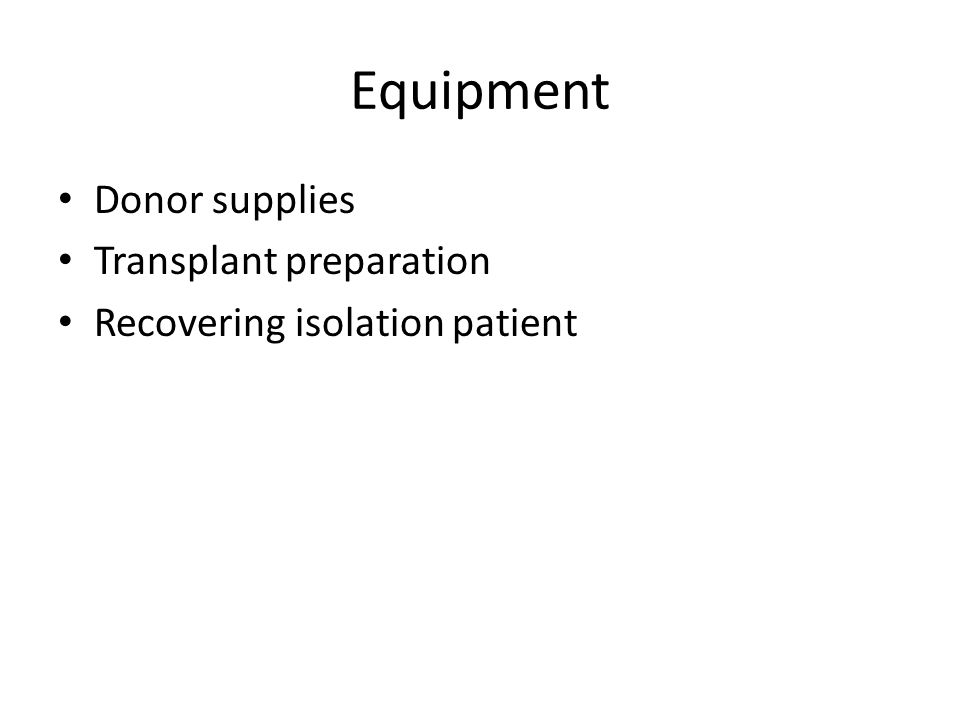 Equipment Donor supplies Transplant preparation Recovering isolation patient