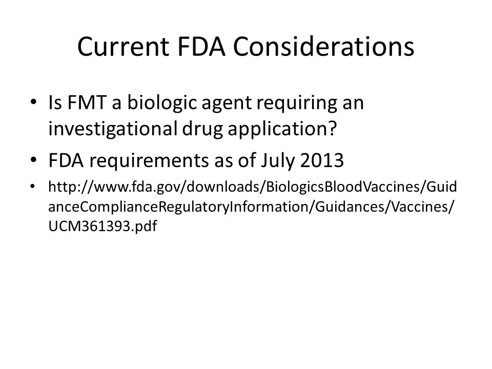 Current FDA Considerations Is FMT a biologic agent requiring an investigational drug application.
