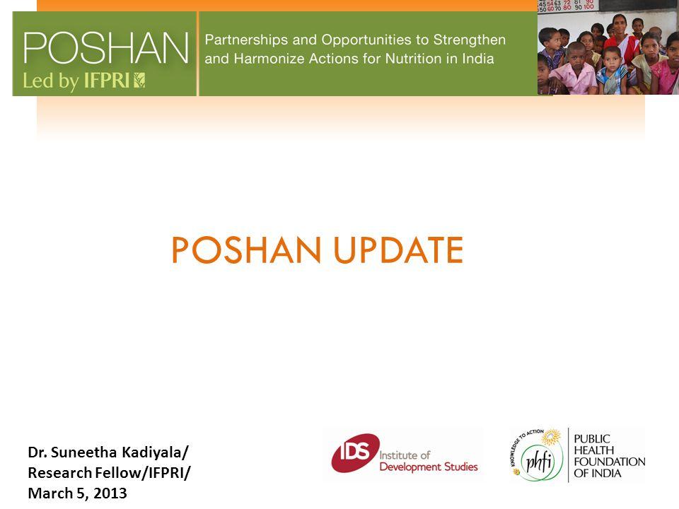 POSHAN UPDATE Dr. Suneetha Kadiyala/ Research Fellow/IFPRI/ March 5, 2013